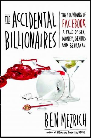 Ben Mezrich – The Accidental Billionaires: The Founding of Facebook, A Tale of Sex, Money, Genius, and Betrayal